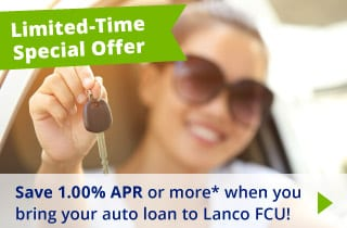 Limited Time Special Offer: Save 1.00% APR or more when you bring your auto loan to Lanco FCU