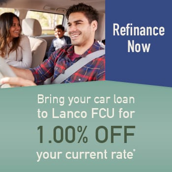 Refinance Now: Bring your car loan to Lanco FCU for 1.00% off your current rate*