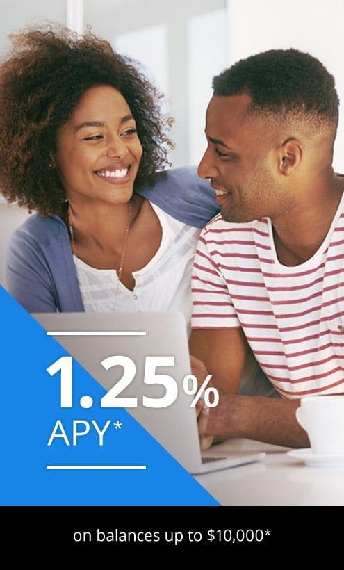 1.25% APY* on balances up to $10,000*