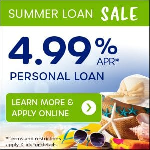 Summer Loan Sale! Personal loans from 4.99% APR.* Click to learn more and apply online.