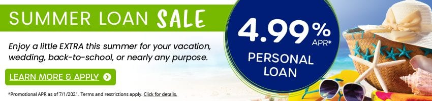 Summer Loan Sale! Personal loans as low as 4.99% APR*. Click for details