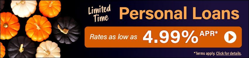 Limited time promotion: Personal loan rates as low as 4.99% APR*. Click for details.